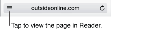To reduce page clutter, tap the Reader button at the left end of the Address field. Note that the Reader button is not available for all pages.