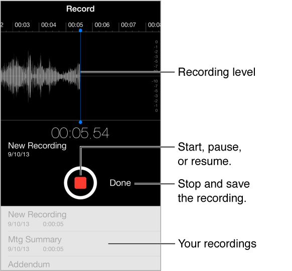 Tap the record button in the center of the screen to start recording. Tap it again to stop. Tap the Done button to save the recording. Your recordings are listed at the bottom of the screen.