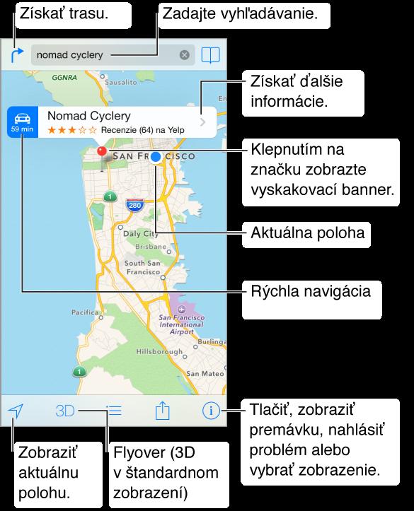 Mapa, na ktorej je pomocou červenej značky (vyzerá ako špendlík) označená lokalita. Nad značkou sa nachádza banner s rýchlou navigáciou vľavo, názvom lokality, hodnotením a recenziami zo stránky Yelp a tlačidlom Viac informácií vpravo. Vo vrchnej časti sa vľavo nachádza tlačidlo Navigovať, v strede je vyhľadávacie pole a vpravo tlačidlo záložiek. V spodnej časti sú tlačidlá na sledovanie, 3D zobrazenie, trasy, zdieľanie a nastavenia.