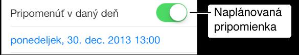 Časť obrazovky aplikácia Pripomienky, na ktorej je zobrazená zapnutá možnosť Pripomenúť v daný deň a pod tým je dátum a čas pripomenutia.
