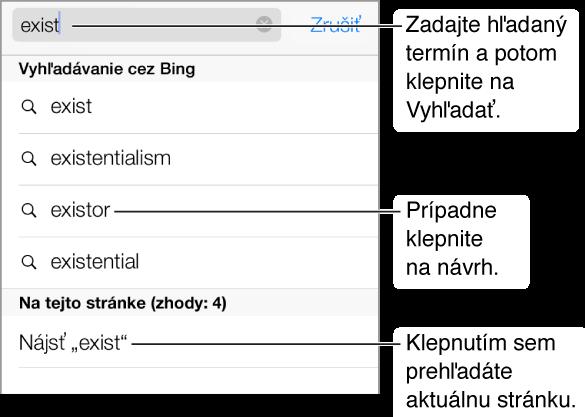 Po zadaní textu do poľa pre adresu sa pod poľom zobrazí zoznam navrhovaných hľadaných fráz. V spodnej časti zoznamu sa nachádza možnosť určená na prehľadanie aktuálnej stránky. Ak chcete vyhľadať niektorý z návrhov, klepnite naň, prípadne klepnite tlačidlo Vyhľadať na klávesnici pre vyhľadanie zadaného termínu.