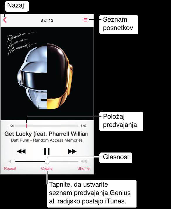 Zaslon »Now Playing« Gumb »Back« je v zgornjem levem kotu; gumb »Track List« je v zgornjem desnem. Pod naslovnico albuma je vrstica predvajanja z drsnikom. Pod njo se prikažeta ime pesmi in albuma. Kontrolniki za predvajanje so na dnu. Na dnu so gumbi »Repeat«, »Create« in »Shuffle«. Tapnite gumb »Create«, če želite ustvariti »Genius Playlist« ali postajo »iTunes Radio«.