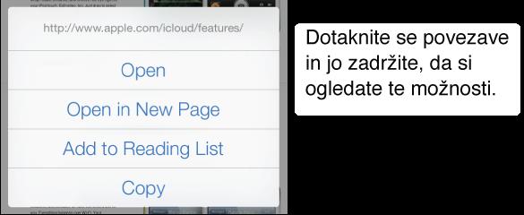 Dotaknite se povezave in jo zadržite, če želite videti ciljni naslov skupaj z gumbi za odpiranje strani, odpiranje naslova na novi strani, dodajanje naslova na seznam branja ali kopiranje naslova.