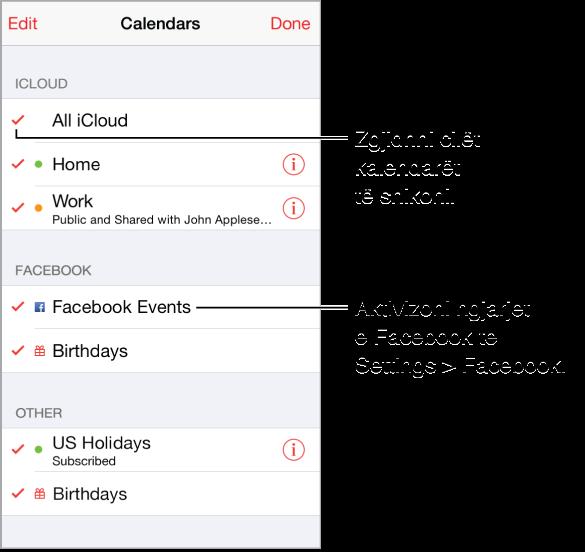 Lista e kalendarëve tregon me shenjë se cilët kalendarë janë aktivë. Ju mund të aktivizoni ngjarjet e Facebook dhe kalendarët Birthdays nëse keni Facebook të konfiguruar te Settings.
