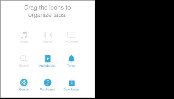 Pjesë e ekranit More me ikonat që dëshironi të ripoziciononi. Ikonat blu mund të zvarriten mbi ikonat gri për t'u dhënë atyre përparësi. Ikonat gri janë Music, Movies, TV Shows dhe Search. Ikonat blu janë Audiobooks, Tones, Genius, Purchased dhe Downloads.
