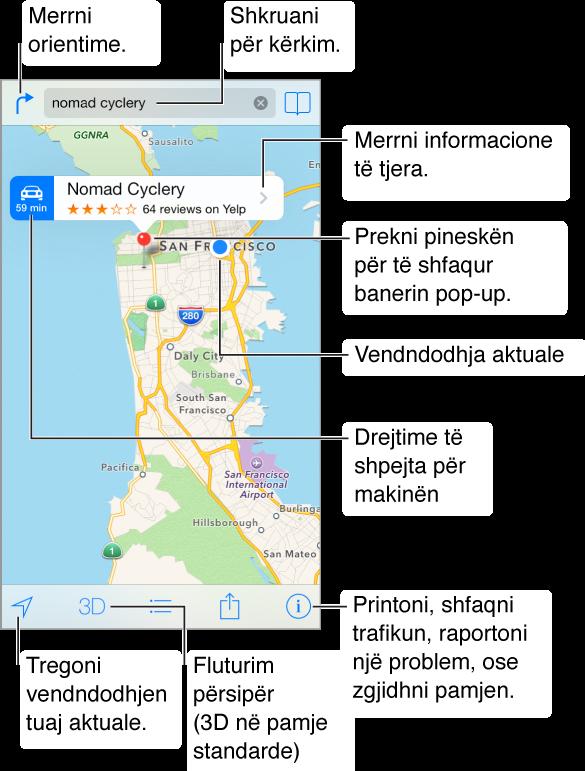 Pamje e Maps që tregon një vendndodhje (e treguar me një pineskë të kuqe). Mbi pineskë ndodhet një baner, me drejtime të shpejta për makinë në të majtë, emrin e vendndodhjes dhe yllin e vlerësimit Yelp dhe numrin e kritikave dhe butonin More Info në të djathtë. Në krye ndodhen butoni Get directions në të majtë, fusha e kërkimit në qendër dhe butoni i faqeshënuesit në të djathtë. Përgjatë fundit ndodhen butonat e gjurmimit, pamjes 3D, drejtimeve, ndarjes dhe cilësimeve.