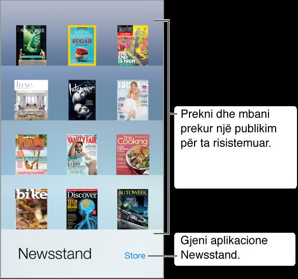Rafti i Newsstand me aplikacionet. Prekni dhe mbani prekur një publikim për të risistemuar raftin. Prekni butonin Store, poshtë djathtas, për të gjetur aplikacionet e Newsstand.