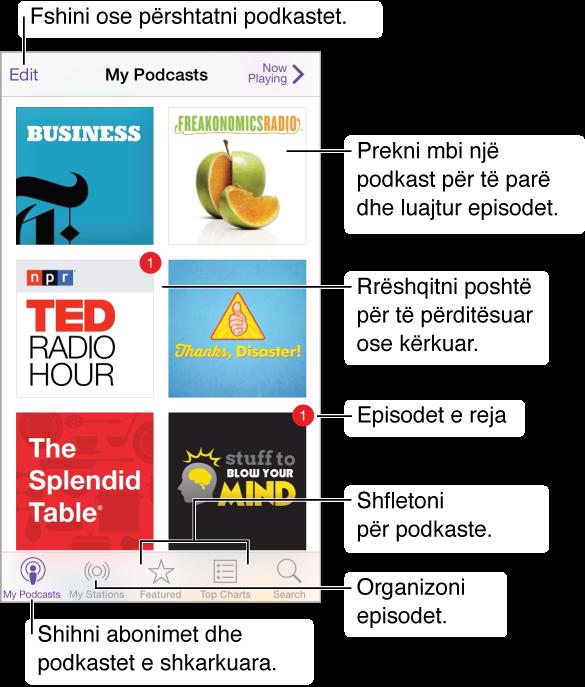 Prekni My Podcasts për të parë pajtimet tuaja dhe podkastet e shkarkuara. Prekni një podkast për të listuar dhe luajtur episode. Prekni butonin e përditësimit për të kërkuar episode të reja. Prekni Featured ose Top Charts në pjesën e poshtme të ekranit për të shfletuar për podkaste të reja.