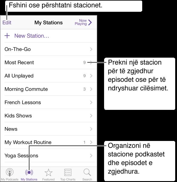 Prekni My Stations në pjesën e poshtme të ekranit për të organizuar podkastet dhe episodet e zgjedhura në stacione. Prekni butonin e shtimit për të shtuar një stacion. Prekni një stacion për të zgjedhur episode ose për të ndryshuar cilësimet. Prekni butonin e modifikimit për të risistemuar stacionet.