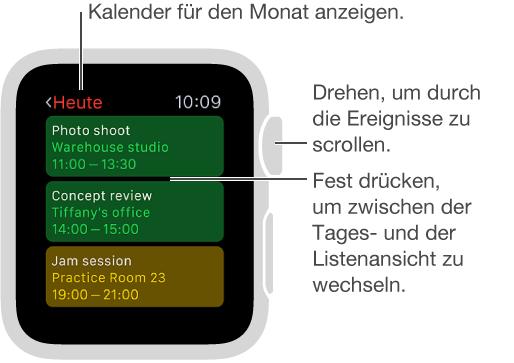 """Drehen Sie in der App """"Kalender"""" die Digital Crown, um durch Ereignisse zu scrollen. Drücken Sie auf das Display, um zwischen der Tages- und der Listenansicht zu wechseln. Tippen Sie auf das Datum oben links, um eine Monatsansicht anzuzeigen."""
