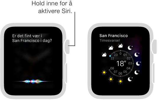 Hold nede Digital Crown for å stille Siri et spørsmål. Skjermer vises der Siri blir spurt om været i Lake Tahoe, og Siri som viser dagens vær i Lake Tahoe.