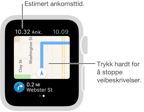 Når du følger en veibeskrivelse, ser du estimert ankomsttid oppe til venstre. Du kan når som helst trykke på skjermen for å avbryte veibeskrivelsen.
