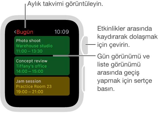Takvim uygulaması açıkken etkinlikleri kaydırmak için Digital Crown'u çevirin. Gün görüntüsü ve liste görüntüsü arasında geçiş yapmak için ekrana basın. Aylık takvim görüntüsüne geçmek için sol üstteki tarihe dokunun.