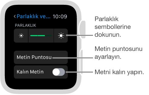 Apple Watch'ta parlaklık ayarları ekranı, sürgünün uçlarında parlaklık sembollerini gösteren belirtme çizgisi: Parlaklık sembollerine dokunun; Metin Puntosunu gösteren belirtme çizgisi: Metin puntosunu ayarlayın; Kalın Metni gösteren belirtme çizgisi: Metni kalın yapın.