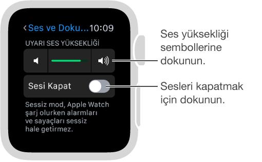 Apple Watch'ta Ses ve Dokunuş ayarları ekranı. Zil sesleri ve uyarıların sesini artırmak ya da azaltmak için Digital Crown'u çevirin veya ses yüksekliği sembollerine dokunun. Apple Watch'un sesini kapatmak için Sesi Kapat'a dokunun.